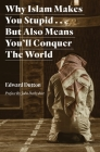 Why Islam Makes You Stupid . . . But Also Means You'll Conquer The World Cover Image