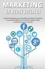 Marketing En Redes Sociales: Guía de Principiantes para Ganar Dinero en Internet. Conviértete en un Exitoso