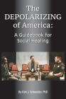 The Depolarizing of America: A Guidebook for Social Healing Cover Image