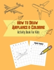 How to Draw Airplanes & Coloring: Activity Book for Kids Cover Image