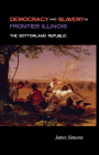 Democracy and Slavery in Frontier Illinois: The Bottomland Republic Cover Image