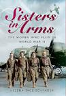 Sisters in Arms: The Women Who Flew in World War II Cover Image
