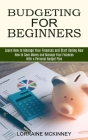 Budgeting for Beginners: How to Save Money and Manage Your Finances With a Personal Budget Plan (Learn How to Manage Your Finances and Start Sa Cover Image