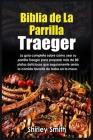 Biblia De La Parrilla Traeger: La guía completa sobre cómo usar su parrilla Traeger para preparar más de 80 platos deliciosos que s Cover Image