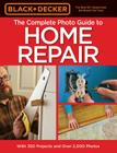Black & Decker The Complete Photo Guide to Home Repair, 4th Edition (Black & Decker Complete Guide) Cover Image