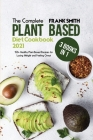 The Complete Plant Based Diet Cookbook 2021: 3 Books in 1: 150+ Healthy Plant-Based Recipes for Losing Weight and Feeling Great Cover Image