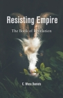 Resisting Empire: The Book of Revelation as Resistance Cover Image