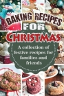 Baking Recipes for Christmas: A collection of festive recipes for families and friends Cover Image