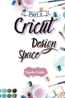 Cricut Design Space: The Latest Guide for Beginners Cover Image