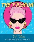 The Fashion Coloring Book: Fun Things For Teen Girls and Adults Cover Image