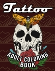 Tattoo Adult Coloring Book: 30 Coloring Pages With Beautiful Inky Designs For Adult Stress Relief Cover Image
