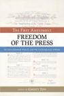The First Amendment, Freedom of the Press: Its Constitutional History and the Contempory Debate (Bill of Rights) Cover Image