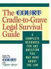 The Court TV Cradle-to-Grave Legal Survival Guide: A Complete Resource for Any Question You May Have About the Law Cover Image