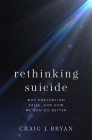 Rethinking Suicide: Why Prevention Fails, and How We Can Do Better Cover Image
