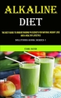 Alkaline Diet: The Best Guide to Understanding Ph Secrets for Natural Weight Loss and a Healthy Lifestyle (Solutions Book Series 1) Cover Image