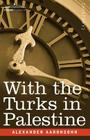 With the Turks in Palestine Cover Image