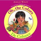 Oh, the Colors/ De Colores: Sing Along in English and Spanish!/ Vamos a CantarJunto en Ingles y Espanol! Cover Image