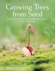 Growing Trees from Seed: A Practical Guide to Growing Native Trees, Vines and Shrubs Cover Image