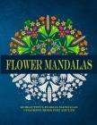 Flower Mandalas: 40 Beautiful Floral Mandalas Coloring Book For Adults: (Design Originals) 30 Beginner-Friendly & Relaxing Floral Art A Cover Image