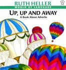 Up, Up and Away: A Book about Adverbs Cover Image