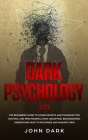 Dark Psychology 101: Beginners Guide to Learn Secrets and Techniques for Control and Mind Manipulation, Deception, Brainwashing - Understan Cover Image