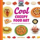 Cool Creepy Food Art: Easy Recipes That Make Food Fun to Eat! (Checkerboard How-To Library: Cool Food Art (Library)) Cover Image