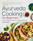 Ayurveda Cooking for Beginners: An Ayurvedic Cookbook to Balance and Heal Cover Image