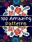 100 Amazing Patterns: An Adult Coloring Book with flowers girls Animal Swirls Beautiful butterfly swear word Inspirational quotes and more ! Cover Image