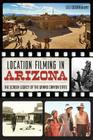 Location Filming in Arizona: The Screen Legacy of the Grand Canyon State Cover Image