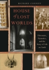 House of Lost Worlds: Dinosaurs, Dynasties, and the Story of Life on Earth Cover Image