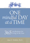 One Mindful Day at a Time: 365 meditations on living in the now Cover Image