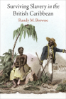 Surviving Slavery in the British Caribbean (Early American Studies) Cover Image