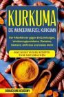 Kurkuma: Die Wunderwurzel Kurkuma. Der Alleskönner gegen Entzündungen, Verdauungsprobleme, Diabetes, Demenz, Arthrose und viele Cover Image