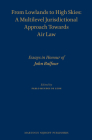 From Lowlands to High Skies: A Multilevel Jurisdictional Approach Towards Air Law: Essays in Honour of John Balfour Cover Image