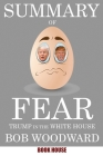 Summary Of Fear: Trump in the White House by Bob Woodward Cover Image