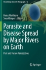 Parasite and Disease Spread by Major Rivers on Earth: Past and Future Perspectives (Parasitology Research Monographs #12) Cover Image