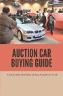 Auction Car Buying Guide: A Smart And Safe Way To Buy A Used Car In UK: Public Car Auction Cover Image