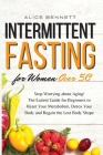 Intermittent Fasting for Women over 50: Stop Worrying about Aging! The Easiest Guide for Beginners to Reset Your Metabolism, Detox Your Body and Regai Cover Image