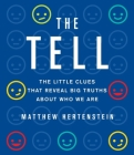 The Tell: The Little Clues That Reveal Big Truths About Who We Are Cover Image