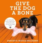Give the Dog a Bone: Over 40 Healthy Home-Cooked Treats, Meals and Snacks for Your Four-Legged Friend Cover Image