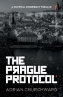 The Prague Protocol: A political conspiracy thriller (Puppet Meisters Trilogy #3) Cover Image