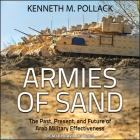 Armies of Sand Lib/E: The Past, Present, and Future of Arab Military Effectiveness Cover Image