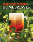Gardening for the Homebrewer: Grow and Process Plants for Making Beer, Wine, Gruit, Cider, Perry, and More Cover Image