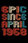 Epic Since April 1958: Perfect Birthday Gift for 62 Year Old Men and Women Cover Image
