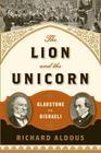 The Lion and the Unicorn: Gladstone vs. Disraeli Cover Image