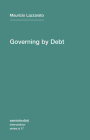 Governing by Debt (Semiotext(e) / Intervention #17) Cover Image