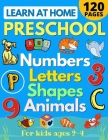 Learn at Home Preschool Numbers, Letters, Shapes & Animals for Kids Ages 2-4: Easy learning alphabet, abc, curriculum, counting workbook for homeschoo Cover Image