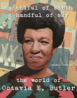 A Handful of Earth, a Handful of Sky: The World of Octavia Butler Cover Image