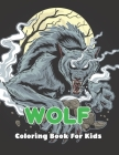 Wolf Coloring Book For Kids: An Kids Coloring Book with Stress Relieving Wolf for Kids Relaxation - Ages 4-8.Vol-1 Cover Image