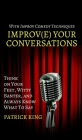 Improve Your Conversations: Think on Your Feet, Witty Banter, and Always Know What To Say with Improv Comedy Techniques Cover Image